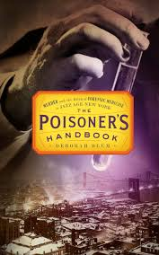 Poisoner's Handbook: Murder and the Birth of Forensic Medicine in Jazz Age New York by Deborah Blum